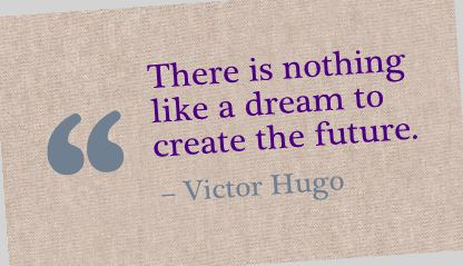 Dream to Create the Future Victor Hugo 1-17-14