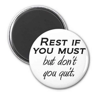 Rest if you Must, But Don't you Quit!